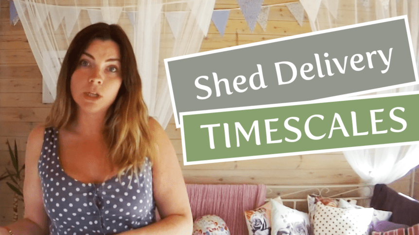 How long does it take to get a Shed delivered?