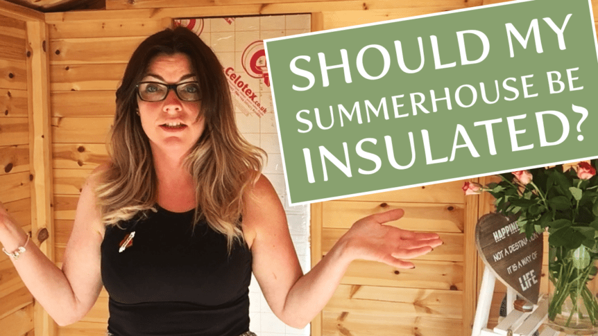 Should I insulate my summerhouse?